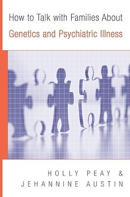 How to Talk with Families About Genetics and Psychiatric Illness Holly Landrum Peay