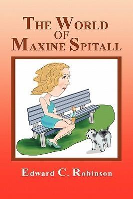 The World of Maxine Spitall Edward C. Robinson