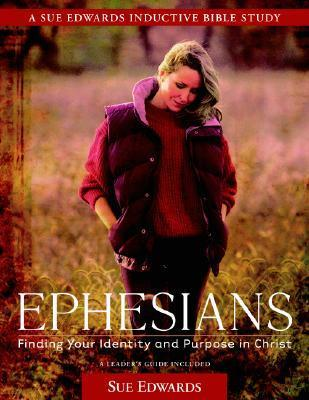 Ephesians: Finding Your Identity and Purpose in Christ Sue Edwards