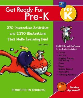 Get Ready For Pre-K: 270 Interactive Activities and 2.270 Illustrations That Make Learning Fun!  by  Jane Carole