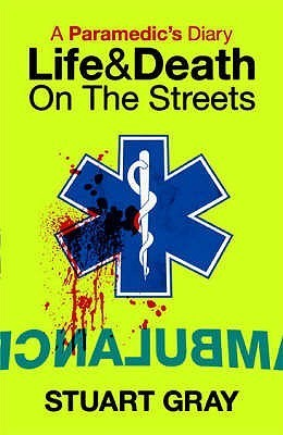 A Paramedics Diary: Life and Death in London  by  Stuart Gray