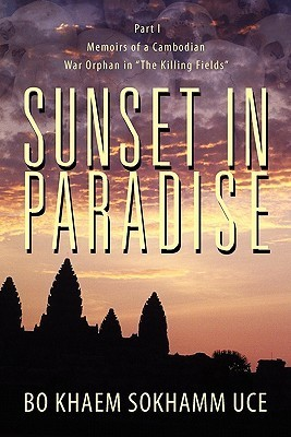 Sunset in Paradise: Part 1: Memoirs of a Cambodian War Orphan in the Killing Fields  by  Bo Khaem Sokhamm Uce