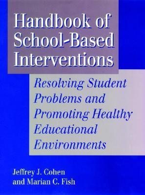 Handbook Of School Based Interventions:  Resolving Student Problems And Promoting Healthy Educational Environments  by  Jeffrey A. Cohen