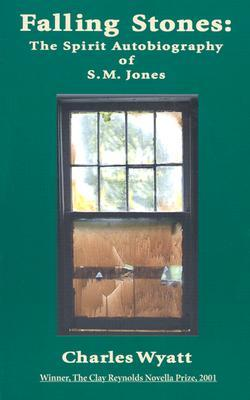 Falling Stones: The Spirit Autobiography of S. M. Jones Charles Wyatt
