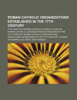 Roman Catholic Organizations Established in the 17th Century: 17th-Century Roman Catholic Church Councils  by  Source Wikipedia