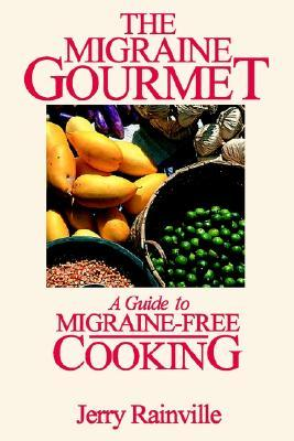 The Migraine Gourmet:A Guide to Migraine-free Cooking Jerry Rainville
