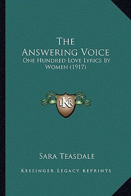 The Answering Voice: One Hundred Love Lyrics  by  Women (1917) by Sara Teasdale