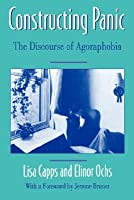 Constructing Panic: The Discourse of Agoraphobia Lisa Capps