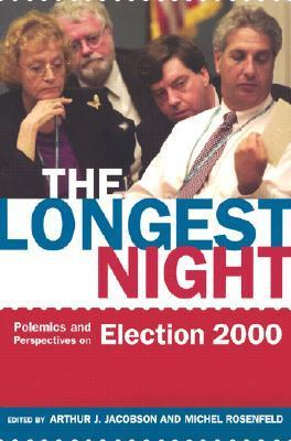 The Longest Night: Polemics and Perspectives on Election 2000  by  Arthur J. Jacobson