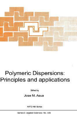 Polymeric Dispersions: Principles and Applications Jose Asua