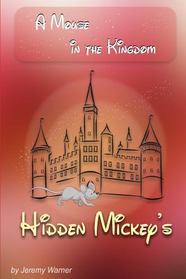 Hidden Mickeys: A Mouse in the Kingdom: Hidden Mickeys Jeremy Warner