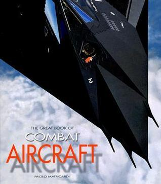 The Great Book of Combat Aircraft  by  Paolo Matricardi