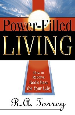 Power Filled Living  by  R.A. Torrey