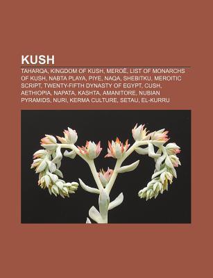 Kush: Taharqa, Kingdom of Kush, Mero , List of Monarchs of Kush, Nabta Playa, Piye, Naqa, Shebitku, Meroitic Script Books LLC