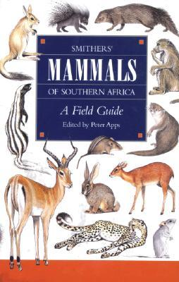 Smithers Mammals of Southern Africa: A Field Guide  by  Peter  Apps