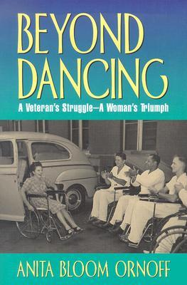 Beyond Dancing: A Veterans Struggle--A Womans Triumph  by  Anita Bloom Ornoff