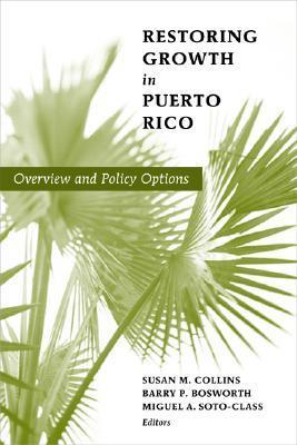 Restoring Growth in Puerto Rico: Overview and Policy Options  by  Susan M. Collins
