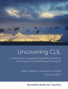 Uncovering CLIL: Content and Language Integrated Learning and Multilingual Education (Macmillan Books for Teachers)  by  Peeter Mehisto