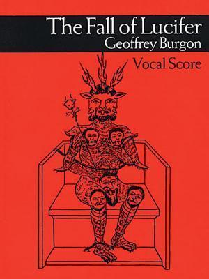 Geoffrey Burgon: The Fall of Lucifer Vocal Score Geoffrey Burgon