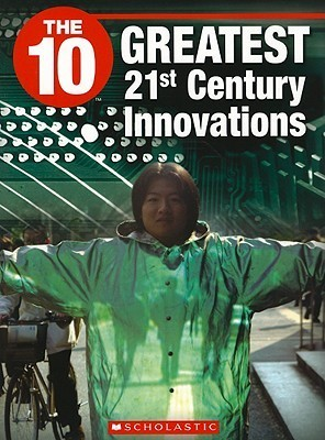 The 10 Greatest 21st Century Innovations  by  Lisa Cheung