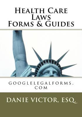 Health Care Laws Forms & Guides: Googlelegalforms.com  by  Danie Victor-Laguerre
