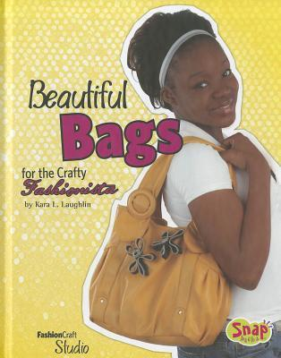Beautiful Bags for the Crafty Fashionista  by  Kara L. Laughlin
