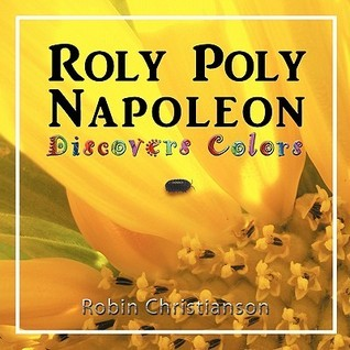 Roly Poly Napoleon Discovers Colors Robin Christianson