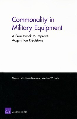 Commonality in Military Equipment: A Framework to Improve Acquisition Decisions Thomas Held