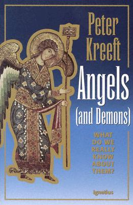 Angels and Demons: What Do We Really Know About Them? Peter Kreeft