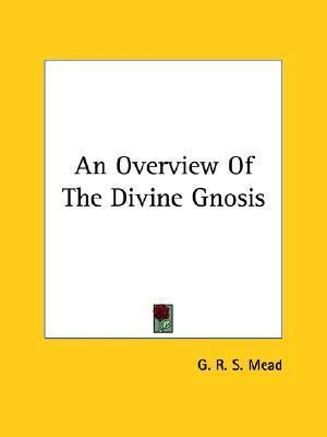 An Overview of the Divine Gnosis G.R.S. Mead