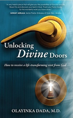 Unlocking Divine Doors: How to Receive a Life-Transforming Visit from God Olayinka Dada