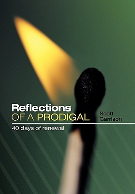 Reflections of a Prodigal: 40 Days of Renewal Scott Garrison