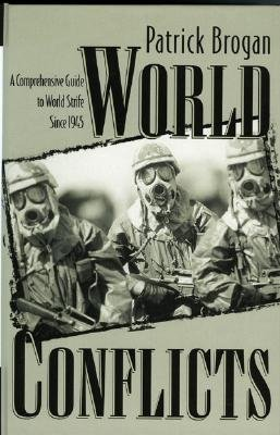 World Conflicts: A Comprehensive Guide to World Strife Since 1945 Patrick Brogan