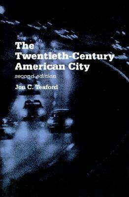 The Twentieth-Century American City: Problem, Promise, and Reality Jon C. Teaford