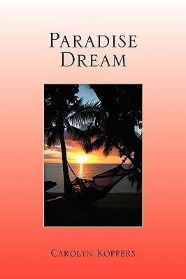 Paradise Dream Carolyn Koppers