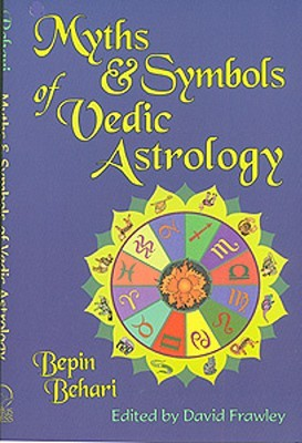 Myths & Symbols of Vedic Astrology  by  Bepin Behari