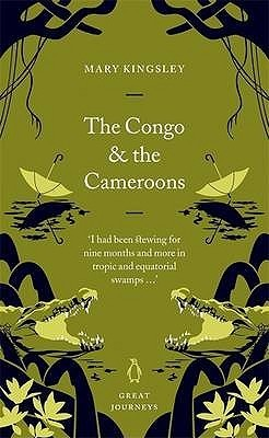 The Congo and the Cameroons Mary Henrietta Kingsley