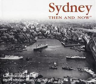 Sydney Then and Now  by  Caroline Mackaness