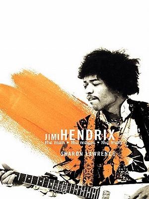 Jimi Hendrix: The True Story of Jimi Hendrix  by  Sharon Lawrence
