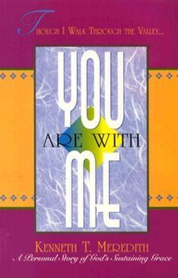 You Are with Me: A Personal Story of Gods Sustaining Grace  by  Kenneth Meredith