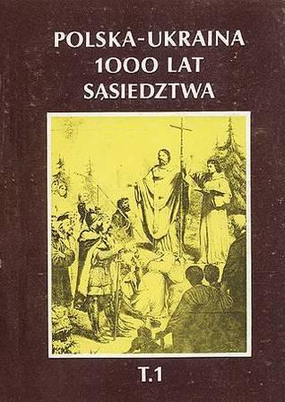 POLSKA - UKRAINA. 1000 LAT SĄSIEDZTWA Vol. 1 Stanisław Stępień