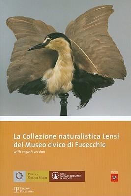 La Collezione Naturalistica Lensi del Museo Civico Di Fucecchio  by  Andrea Vanni Desideri