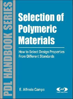 Selection of Polymeric Materials: How to Select Design Properties from Different Standards E. Alfredo Campo