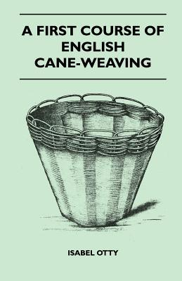 A First Course of English Cane-Weaving  by  Isabel Otty