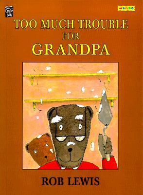 Too Much Trouble For Grandpa  by  Rob Lewis