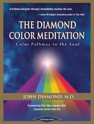 The Diamond Color Meditation: Color Path to the Soul John  Diamond