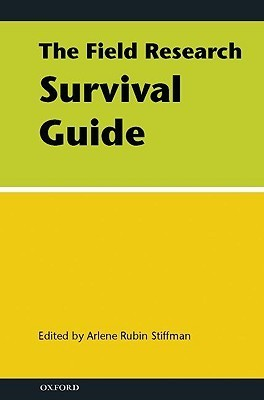 The Field Research Survival Guide Arlene Rubin Stiffman