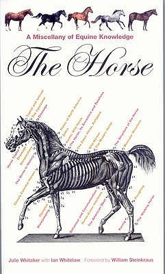 The Horse: A Miscellany of Equine Knowledge  by  Julie Whitaker
