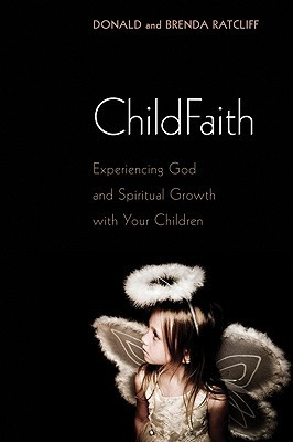 ChildFaith: Experiencing God and Spiritual Growth with Your Children  by  Donald Ratcliff