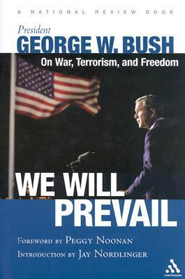 We Will Prevail: President George W. Bush on War, Terrorism and Freedom George W. Bush